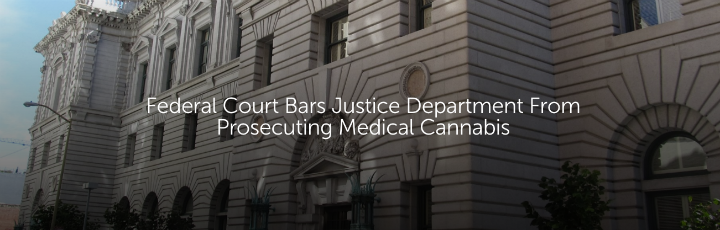 Federal Court Bars Justice Department From Prosecuting Medical Cannabis