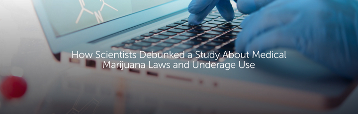 How Scientists Debunked a Study About Medical Marijuana Laws and Underage Use