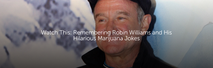 Watch This: Remembering Robin Williams and His Hilarious Marijuana Jokes