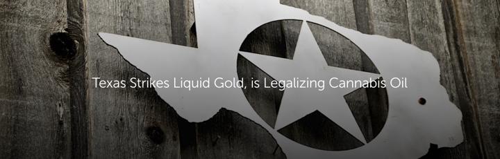 Texas Strikes Liquid Gold, is Legalizing Cannabis Oil