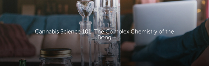 Cannabis Science 101: The Complex Chemistry of the Bong