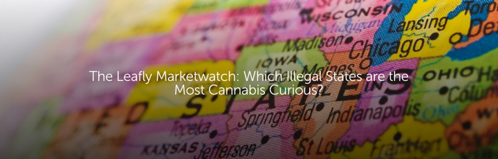 The Leafly Marketwatch: Which Illegal States are the Most Cannabis Curious?