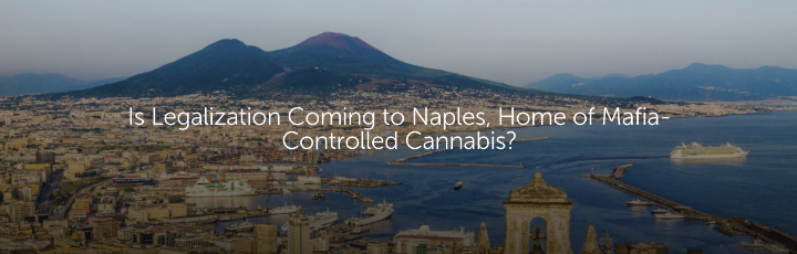 Is Legalization Coming to Naples, Home of Mafia-Controlled Cannabis?