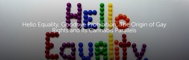 Hello Equality, Goodbye Prohibition: The Origin of Gay Rights and Its Cannabis Parallels