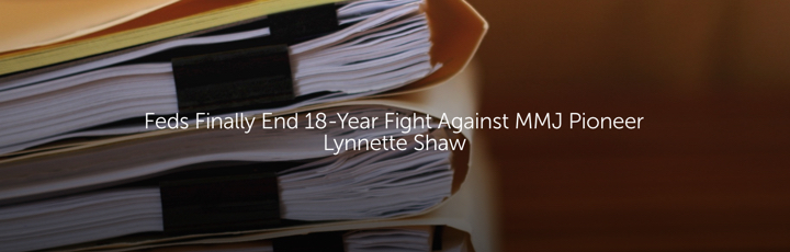 Feds Finally End 18-Year Fight Against MMJ Pioneer Lynnette Shaw